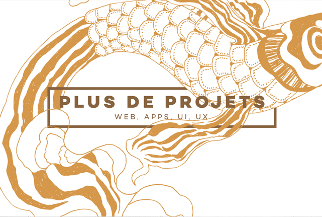PLUS DE PROJETS WEB, APPS, UI, UX
